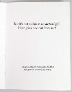 """Inside of card that reads """"But it's not as fun as an actual gift. Here, pick one out from me!"""""""