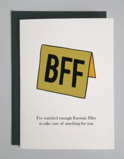 """Card with a picture of a crime scene marker that says BFF and words that read, """"I've watched enough Forensic Files to take care of anything for you."""""""