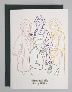 """Drawn outline of the golden girls with text that reads """"you're just like betty white!"""""""