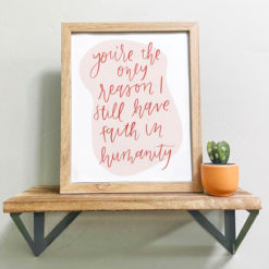 """Photo of """"You're the only reason I still have faith in humanity"""" art print in a frame"""