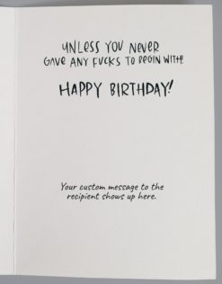 """Inside of card that reads """"unless you never gave any fucks to begin with! Happy birthday!"""""""